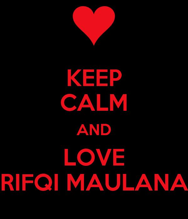 KEEP CALM AND LOVE RIFQI MAULANA