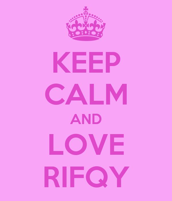 KEEP CALM AND LOVE RIFQY
