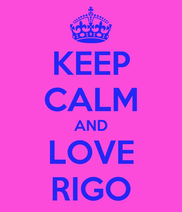 KEEP CALM AND LOVE RIGO
