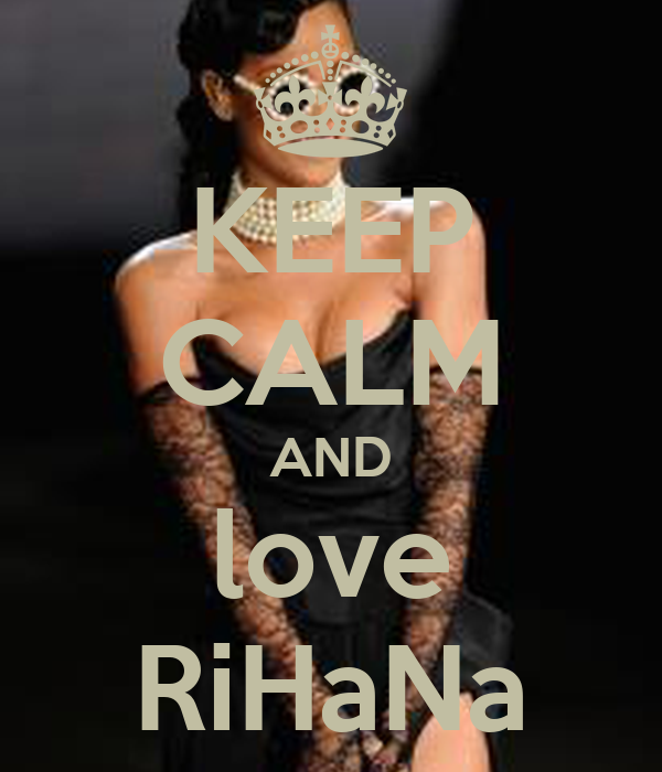 KEEP CALM AND love RiHaNa