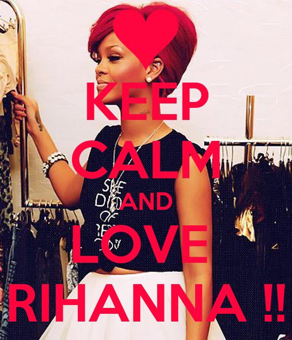KEEP CALM AND LOVE  RIHANNA !!