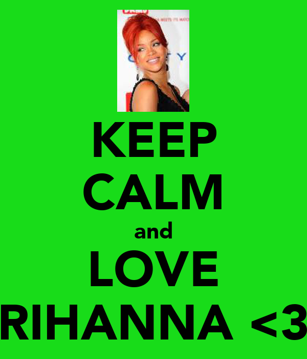 KEEP CALM and LOVE RIHANNA <3
