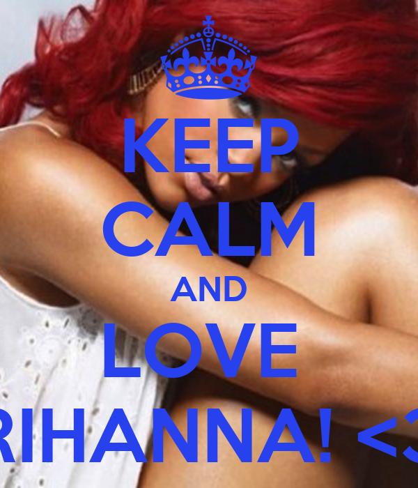 KEEP CALM AND LOVE  RIHANNA! <3