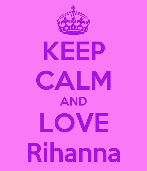 KEEP CALM AND LOVE Rihanna