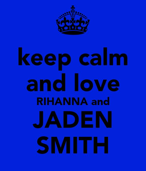 keep calm and love RIHANNA and JADEN SMITH