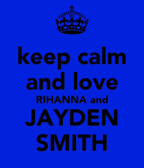 keep calm and love RIHANNA and JAYDEN SMITH