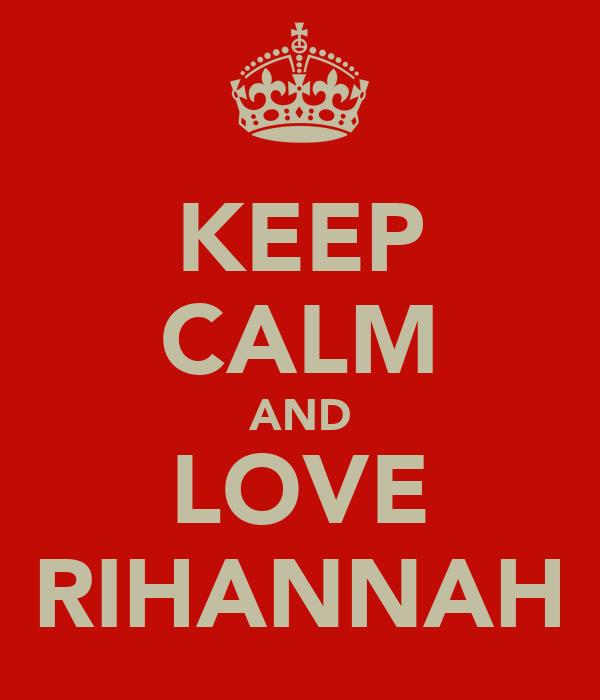 KEEP CALM AND LOVE RIHANNAH