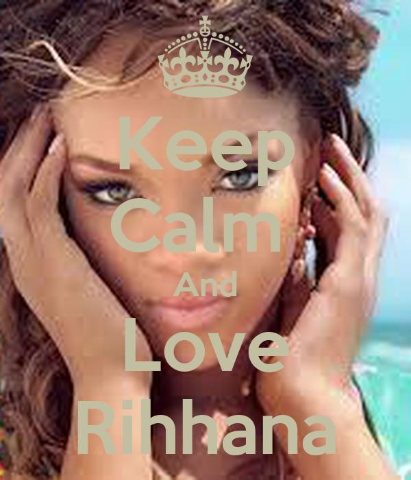 Keep Calm  And Love Rihhana