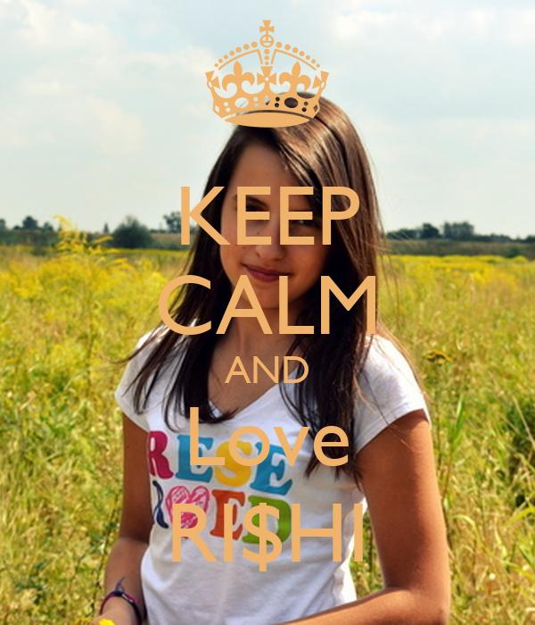 KEEP CALM AND Love RI$HI