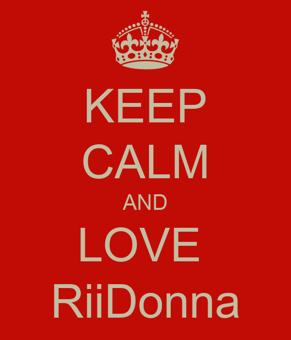 KEEP CALM AND LOVE  RiiDonna