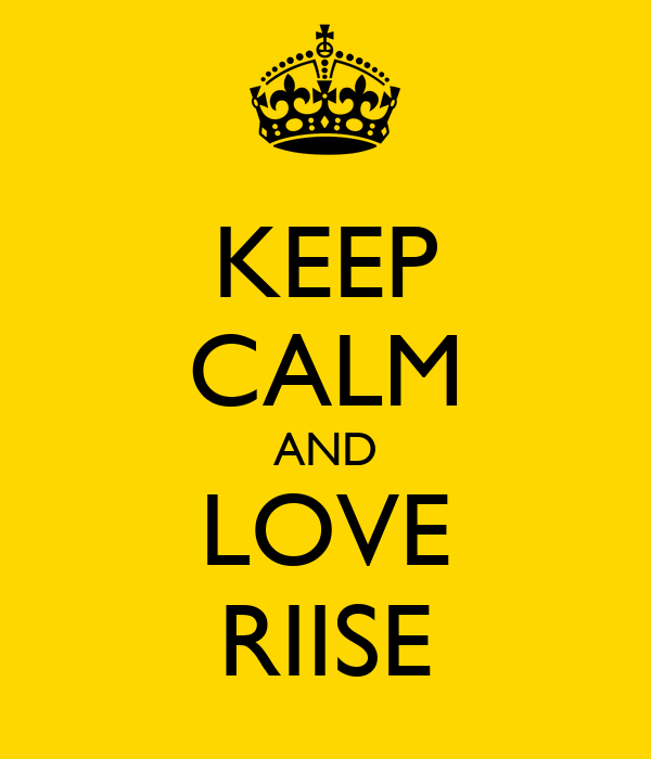 KEEP CALM AND LOVE RIISE