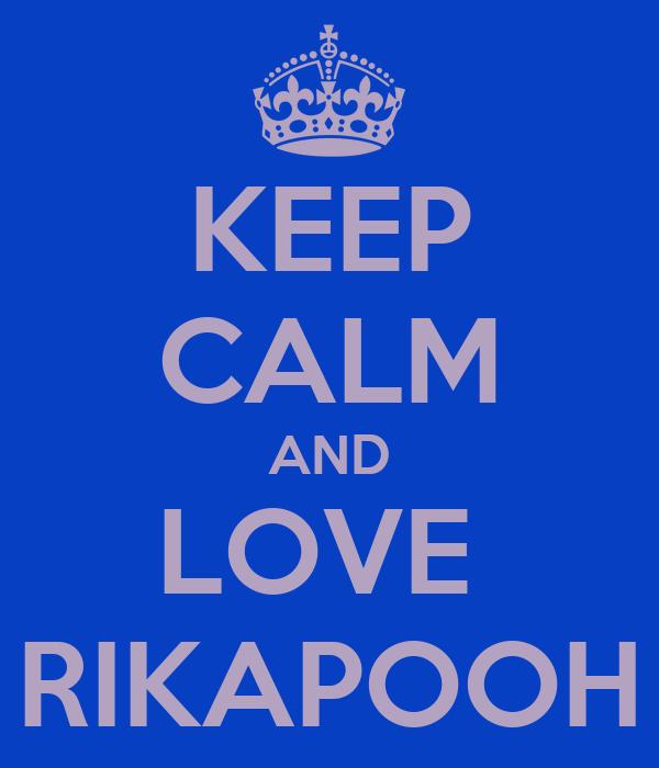 KEEP CALM AND LOVE  RIKAPOOH