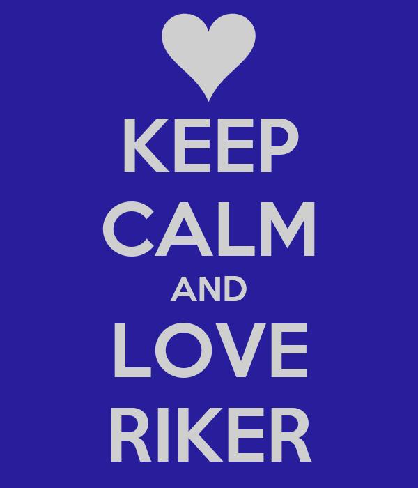 KEEP CALM AND LOVE RIKER