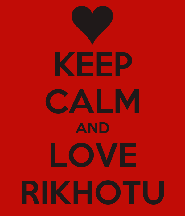 KEEP CALM AND LOVE RIKHOTU