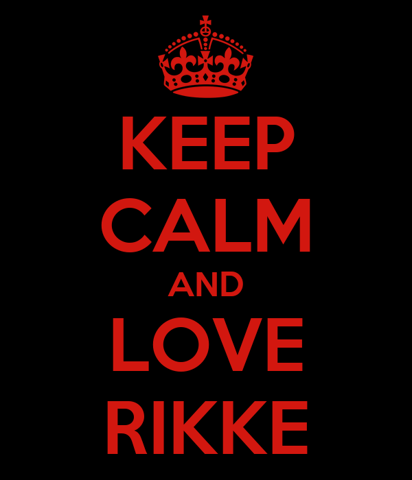 KEEP CALM AND LOVE RIKKE