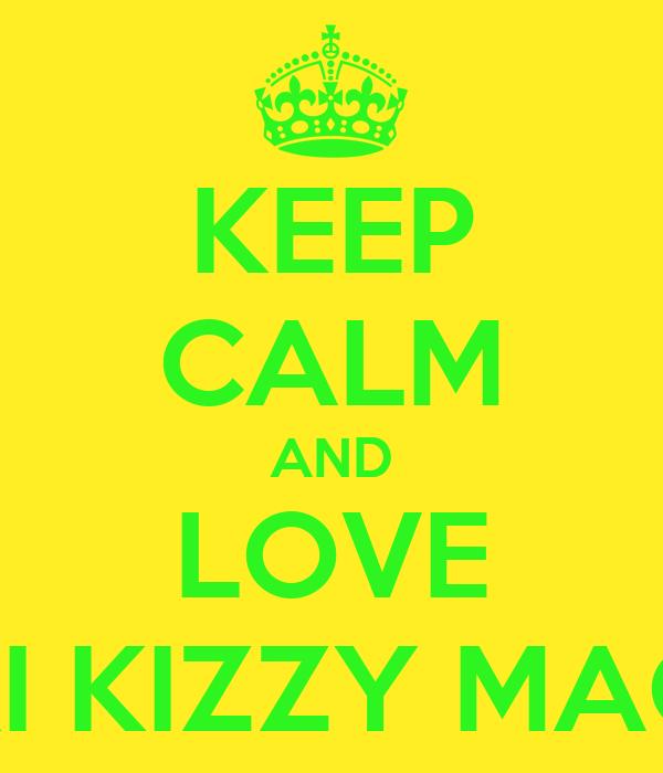 KEEP CALM AND LOVE RIKKI KIZZY MAGGIE