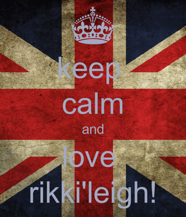 keep  calm and love  rikki'leigh!