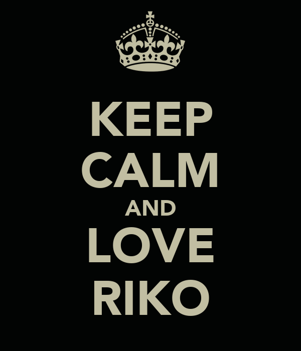 KEEP CALM AND LOVE RIKO