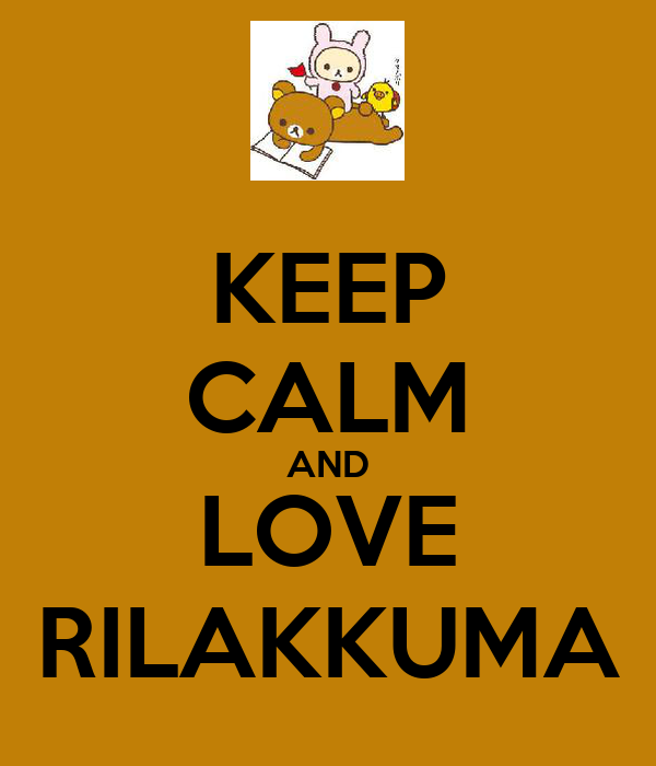 KEEP CALM AND LOVE RILAKKUMA