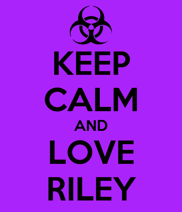 KEEP CALM AND LOVE RILEY