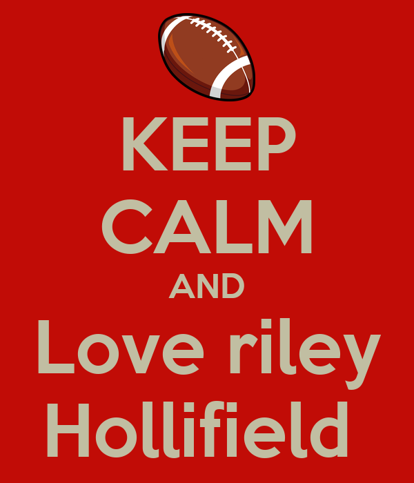 KEEP CALM AND Love riley Hollifield