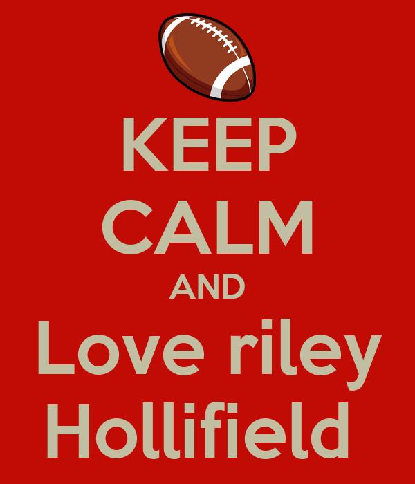 KEEP CALM AND Love riley Hollifield