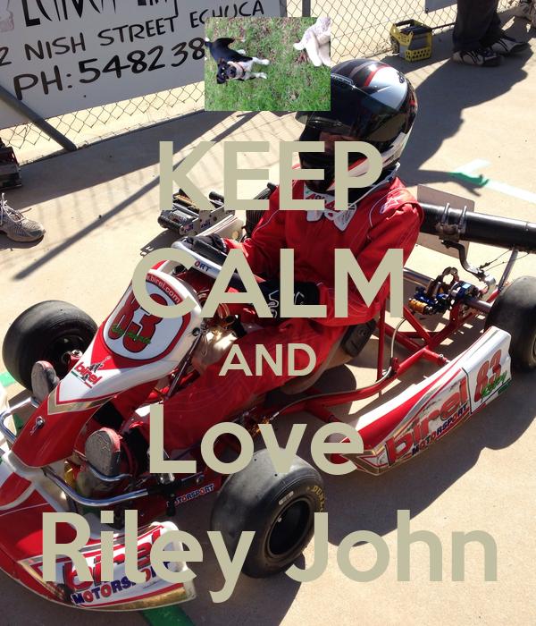 KEEP CALM AND Love  Riley John
