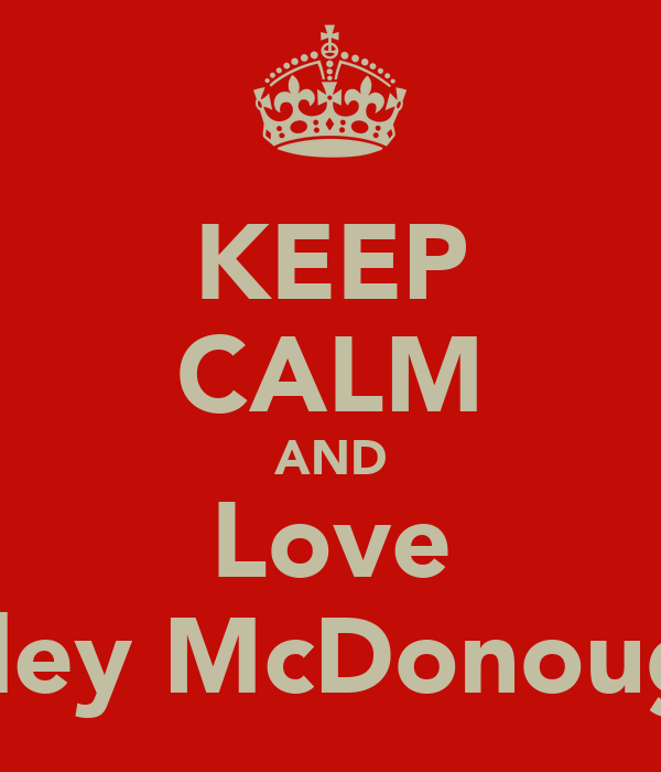 KEEP CALM AND Love Riley McDonough