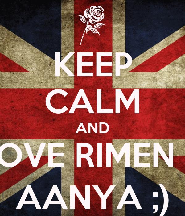 KEEP CALM AND LOVE RIMEN N AANYA ;)