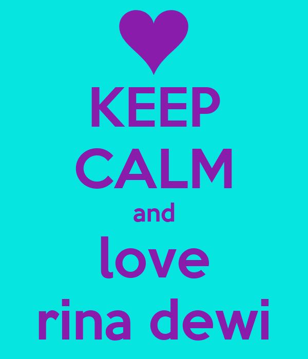 KEEP CALM and love rina dewi