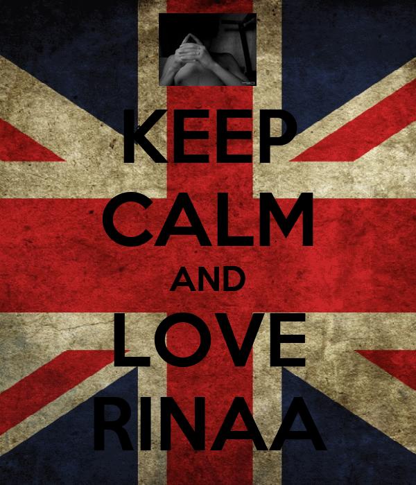 KEEP CALM AND LOVE RINAA