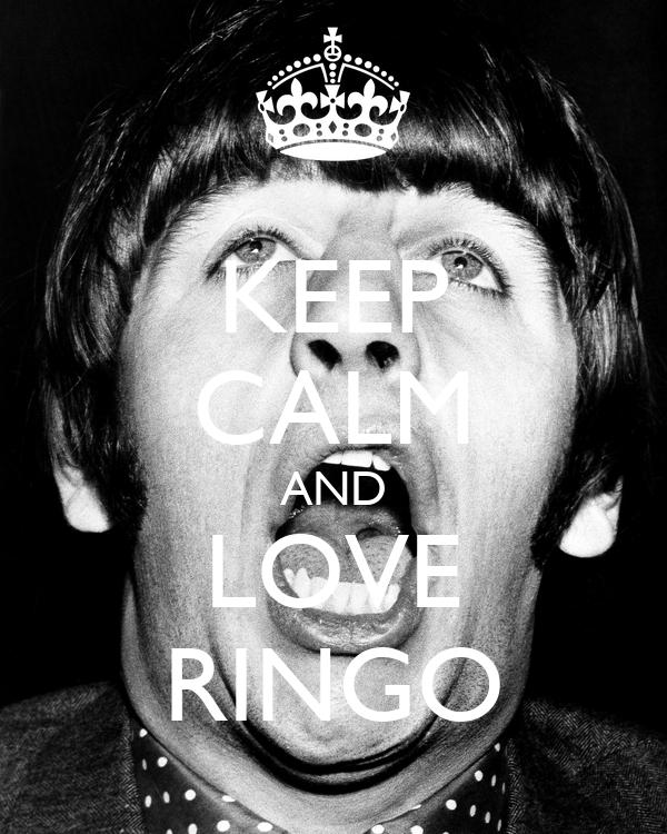 KEEP CALM AND LOVE RINGO