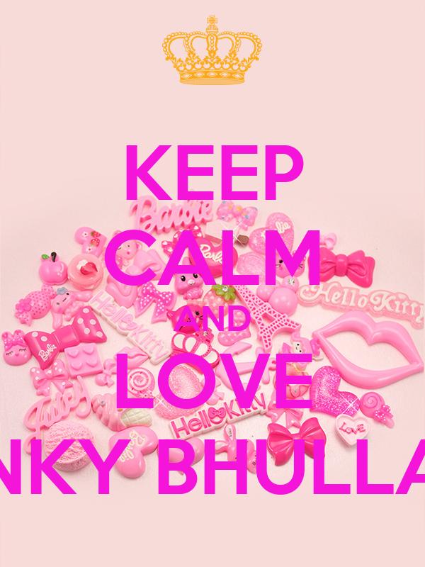 KEEP CALM AND LOVE RINKY BHULLAR
