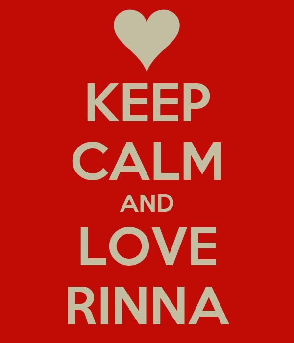 KEEP CALM AND LOVE RINNA