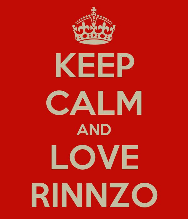KEEP CALM AND LOVE RINNZO