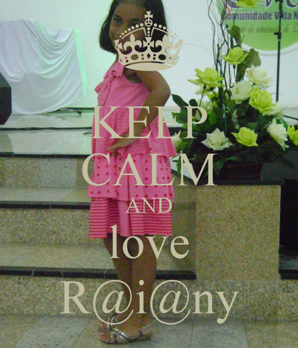 KEEP CALM AND love R@i@ny