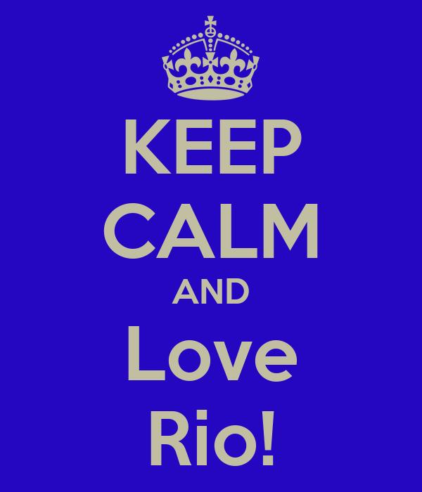 KEEP CALM AND Love Rio!