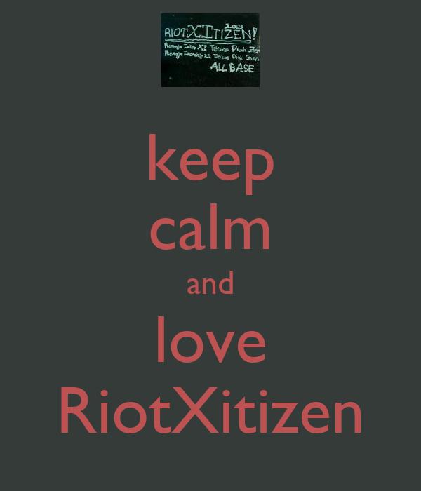 keep calm and love RiotXitizen
