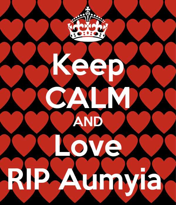 Keep CALM AND Love RIP Aumyia
