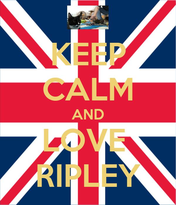 KEEP CALM AND LOVE  RIPLEY