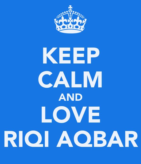 KEEP CALM AND LOVE RIQI AQBAR