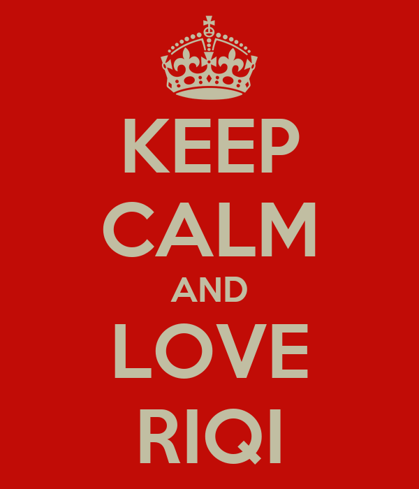 KEEP CALM AND LOVE RIQI