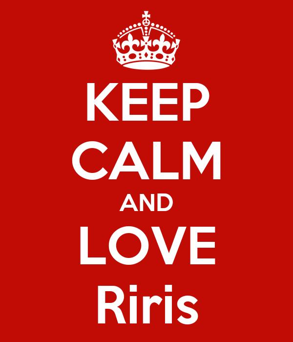 KEEP CALM AND LOVE Riris