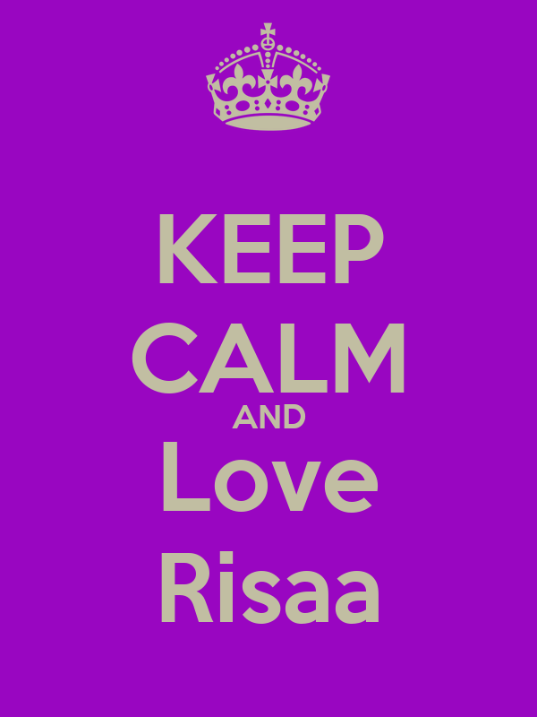 KEEP CALM AND Love Risaa