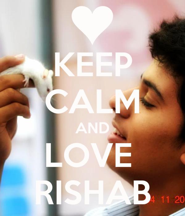 KEEP CALM AND LOVE  RISHAB