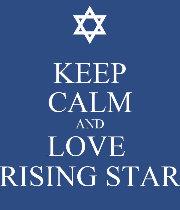 KEEP CALM AND LOVE  RISING STAR