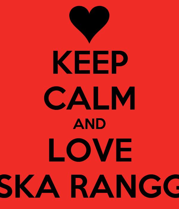 KEEP CALM AND LOVE RISKA RANGGO