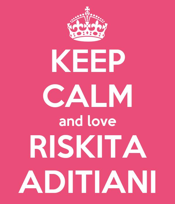 KEEP CALM and love RISKITA ADITIANI