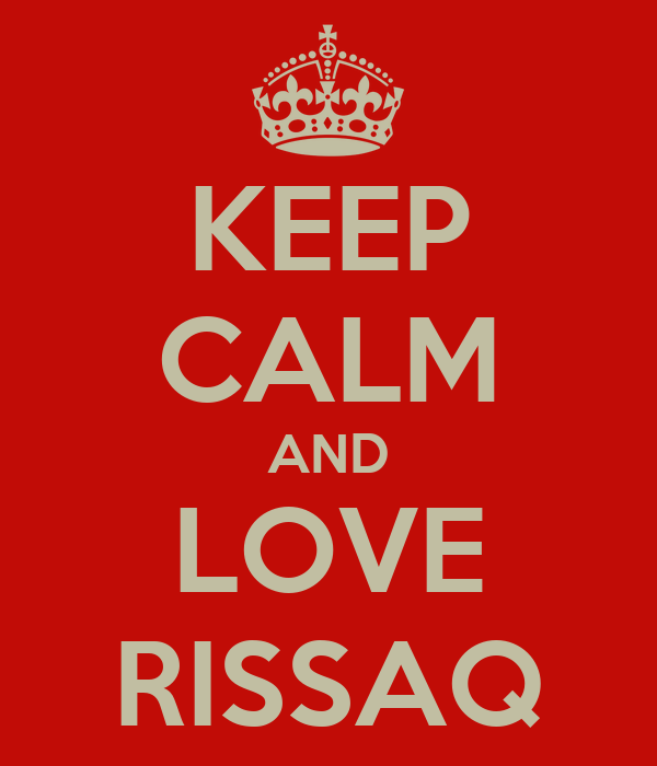 KEEP CALM AND LOVE RISSAQ