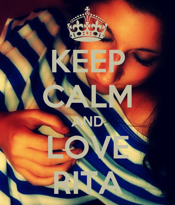 KEEP CALM AND LOVE RITA